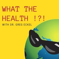 Thumbnail image for What The Health !?! With Dr. Greg Eckel